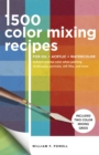 1,500 Color Mixing Recipes for Oil, Acrylic & Watercolor : Achieve precise color when painting landscapes, portraits, still lifes, and more - Book