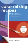 Color Mixing Recipes for Oil & Acrylic : Mixing recipes for more than 450 color combinations - Book