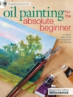 Oil Painting for the Absolute Beginner : A Clear & Easy Guide to Successful Oil Painting - Book