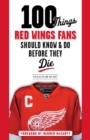 100 Things Red Wings Fans Should Know & Do Before They Die - Book