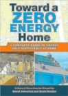Toward a Zero Energy Home : A Complete Guide to Energy Self-sufficiency at Home - Book