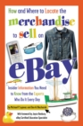 How and Where to Locate the Merchandise to Sell on eBay : Insider Information You Need to Know from the Experts Who Do It Every Day - eBook