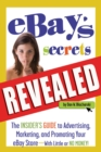 eBay's Secrets Revealed : The Insider's Guide to Advertising, Marketing, and Promoting Your eBay Store - With Little or No Money - eBook