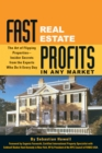 Fast Real Estate Profits in Any Market : The Art of Flipping Properties--Insider Secrets from the Experts Who Do It Every Day - eBook