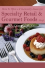 How to Open a Financially Successful Specialty Retail & Gourmet Foods Shop - eBook