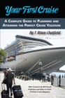 Your First Cruise : A Complete Guide to Planning and Attaining the Perfect Cruise Vacation - eBook