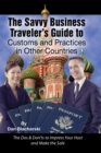 The Savvy Business Traveler's Guide to Customs and Practices in Other Countries : The Dos & Don'ts to Impress Your Host and Make the Sale - eBook