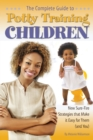The Complete Guide to Potty Training Children : New Sure-Fire Strategies that Make it Easy for Them (and You) - eBook