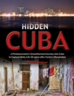 Hidden Cuba : A Photojournalist's Unauthorized Journey into Cuba to Capture Daily Life 50 years after Castro's Revolution - eBook