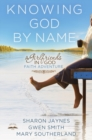 Knowing God by Name : A Girlfriends in God Faith Adventure - eBook