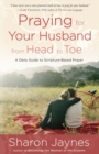Praying for Your Husband from Head to Toe : A Daily Guide to Scripture-Based Prayer - eBook