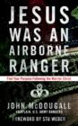 Jesus Was an Airborne Ranger : Find Your Purpose Following the Warrior Christ - eBook