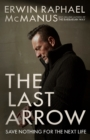 The Last Arrow : Save Nothing for the Next Life - Book