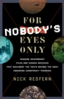 For Nobody's Eyes Only : Missing Government Files and Hidden Archives That Document the Truth Behind the Most Enduring Conspiracy Theories - eBook
