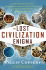 The Lost Civiliation Enigma : A New Inquiry Into the Existence of Ancient Cities, Cultures, and Peoples Who Pre-Date Recorded History - eBook