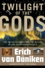 Twilight of the Gods : The Mayan Calendar and the Return of the Extraterrestrials - eBook