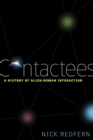 Contactees : A History of Alien-Human Interaction - eBook