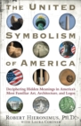 UNITED SYMBOLISM OF AMERICA - ebook : Deciphering Hidden Meanings in America's Most Familiar Art, Architecture, and Logos - eBook