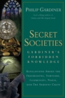 Secret Societies: Gardiner's Forbidden Knowledge : Revelations About The Freemasons Templars Illuminati Nazis and The Serpent Cults - eBook