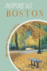 Boston Inspire Us : Captivating Images and Quotes - Book