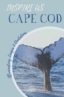 Cape Cod Inspire Us : Captivating Images and Quotes - Book