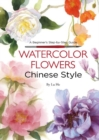 Watercolor Flowers Chinese Style : A Beginner's Step-by-Step Guide - Book