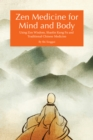 Zen Medicine for Mind and Body : Using Zen Wisdom, Shaolin Kung Fu and Traditional Chinese Medicine - eBook