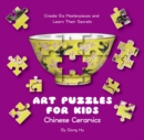 Art Puzzles for Kids: Chinese Ceramics : Create Six Masterpieces and Learn their Secrets - Book
