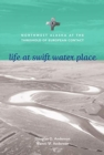 Life at Swift Water Place : Northwest Alaska at the Threshold of European Contact - Book