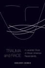 Trauma and Race : A Lacanian Study of African American Racial Identity - Book
