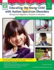 Educating the Young Child with Autism Spectrum Disorders, Grades PK - 3 : Moving from Diagnosis to Inclusion to Education - eBook