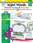 Sight Words Secret Codes & Puzzles, Grades K - 1 : Creative Activities that Teach the 50 Most Important Sight Words - eBook