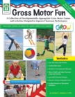 Gross Motor Fun, Grades PK - 2 : A Collection of Developmentally-Appropriate Gross Motor Games and Activities Designed to Improve Classroom Performance - eBook