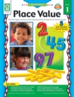 Place Value, Grades K - 3 : Practice Pages and Easy-to-Play Learning Games for Base-Ten Number Concepts - eBook
