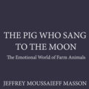 The Pig Who Sang to the Moon : The Emotional World of Farm Animals - eAudiobook