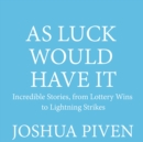 As Luck Would Have It : Incredible Stories, from Lottery Wins to Lightning Strikes - eAudiobook