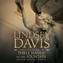 Three Hands in the Fountain : A Marcus Didius Falco Mystery - eAudiobook