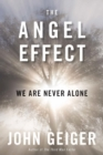 The Angel Effect : The Powerful Force That Ensures We Are Never Alone - eBook