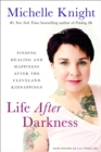 Life After Darkness : Finding Healing and Happiness After the Cleveland Kidnappings - Book