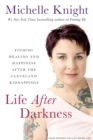 Life After Darkness : Finding Healing and Happiness After the Cleveland Kidnappings - eBook