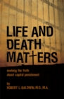 Life and Death Matters : Seeking the Truth About Capital Punishment - eBook