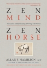 Zen Mind, Zen Horse : The Science and Spirituality of Working with Horses - eBook