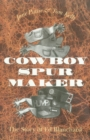 Cowboy Spur Maker : The Story of Ed Blanchard - eBook
