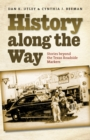 History along the Way : Stories beyond the Texas Roadside Markers - eBook