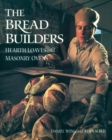 The Bread Builders : Hearth Loaves and Masonry Ovens - eBook