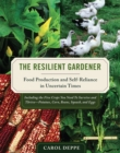 The Resilient Gardener : Food Production and Self-Reliance in Uncertain Times - Book