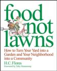 Food Not Lawns : How to Turn Your Yard into a Garden and Your Neighborhood into a Community - eBook