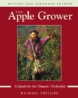 The Apple Grower : Guide for the Organic Orchardist, 2nd Edition - eBook