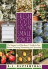 Fresh Food from Small Spaces : The Square-Inch Gardener's Guide to Year-Round Growing, Fermenting, and Sprouting - eBook