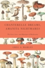 Chanterelle Dreams, Amanita Nightmares : The Love, Lore and Mystique of Mushrooms - Book